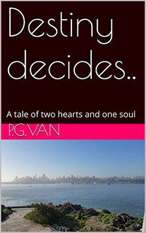 Destiny Decides.. by P.G. Van