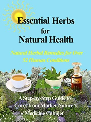 Essential Herbs for Natural Health: Natural Herbal Remedies for Over