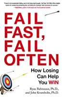 Fail Fast, Fail Often: How Losing Can Help You Win