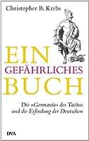 """Ein gefährliches Buch: Die """"Germania"""" des Tacitus und die Erfindung der Deutschen"""