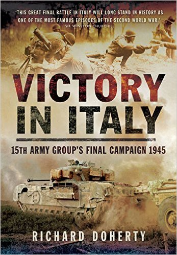 Victory in Italy 15th Army Group's Final Campaign 1945 - Richard Doherty