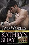 Between Two Worlds (Bayview Heights, #4)