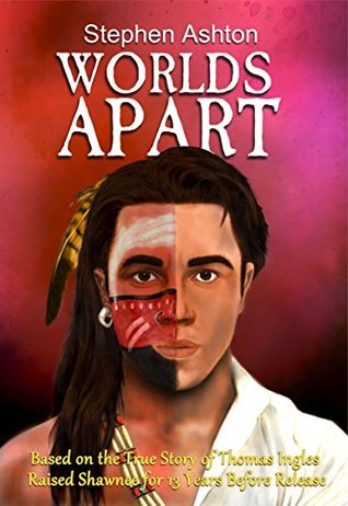 Worlds Apart: Based on the True Story of Thomas Ingles, Raised Shawnee for 13 Years Before Release