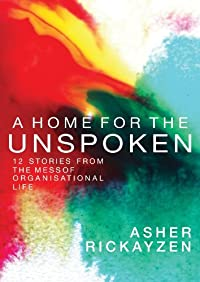 A home for the unspoken: 12 stories from the mess of organisational life
