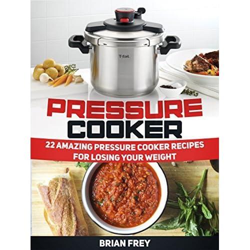 Pressure Cook Recipes: Pressure Cooker: 22 Amazing Pressure Cooker Recipes For