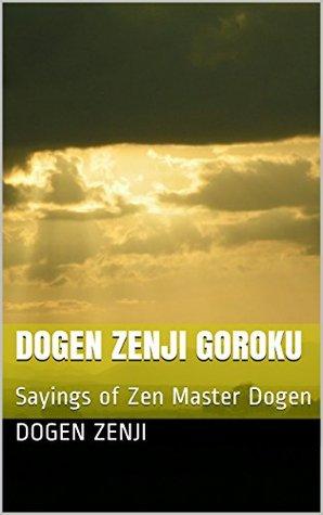 Dogen Zenji Goroku by Dogen Zenji