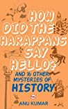 How Did the Harappans Say Hello? And 16 Other Mysteries of History