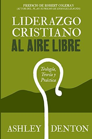 Liderazgo Cristiano Al Aire Libre: Teologia, Teoria Y Practica