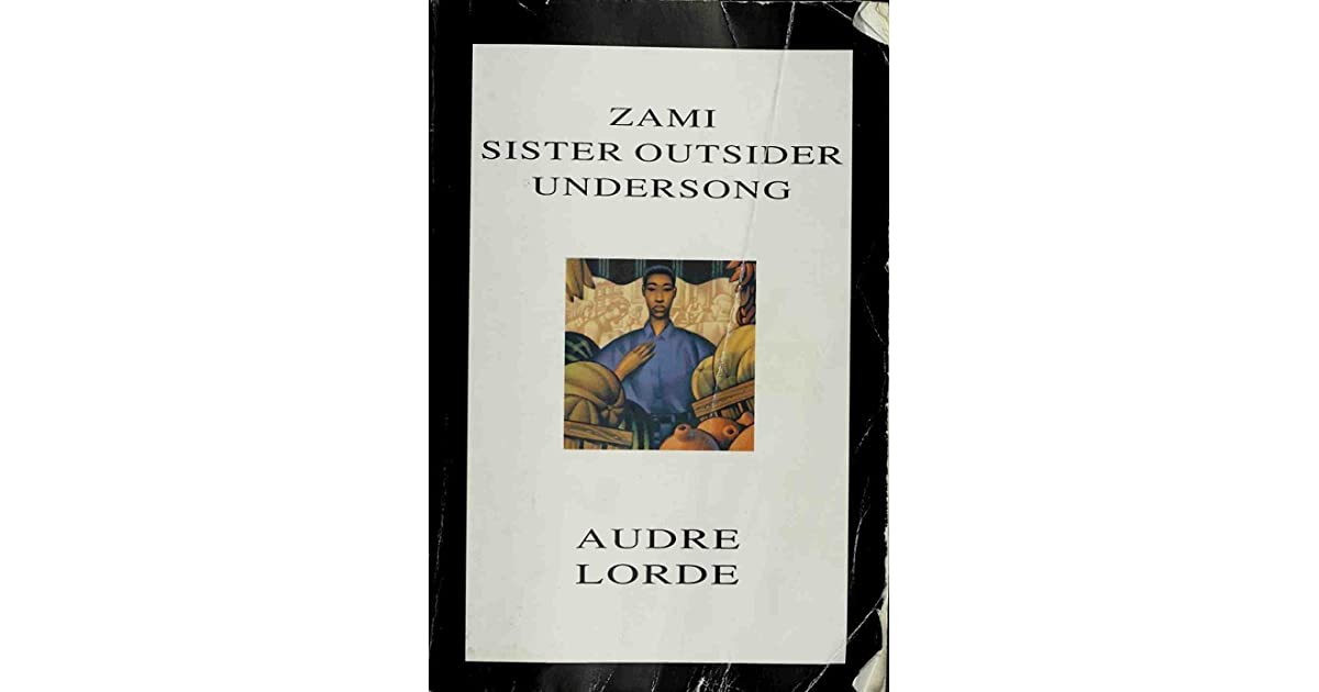 audre lorde essays sister outsider Sister outsider: essays and speeches is a collection of essays and speeches by audre lorde , poet and feminist writer the book is considered a classic volume of lorde's most influential works of non-fiction prose and has been groundbreaking and formative in the development of contemporary feminist theories.