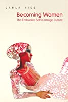 Becoming Women: The Embodied Self in Image Culture