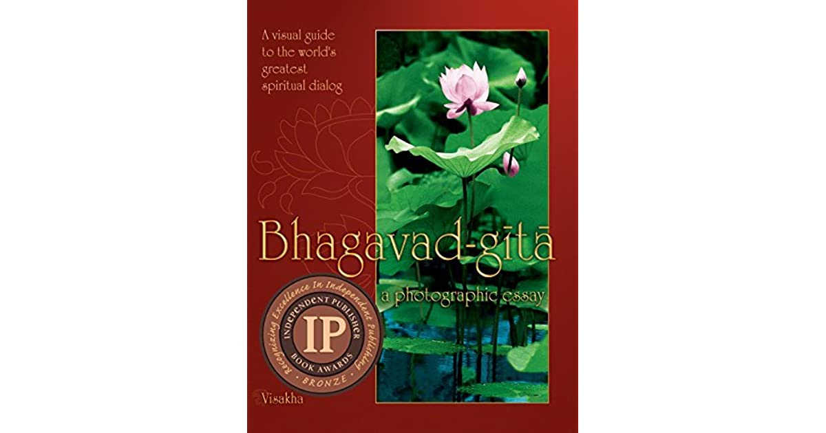 bhagavad gita a photographic essay a visual guide to the world s  bhagavad gita a photographic essay a visual guide to the world s greatest spiritual dialog by visakha dasi