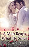 A Man Reaps What He Sows
