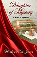 Daughter of Mystery (Alpennia, #1)