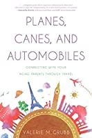 Planes, Canes, and Automobiles: Connecting with Your Aging Parents through Travel