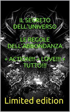 IL SEGRETO DELL'UNIVERSO LE REGOLE DELL'ABBONDANZA + ACTION!!! + LOVE!!! + TUTTO!!!