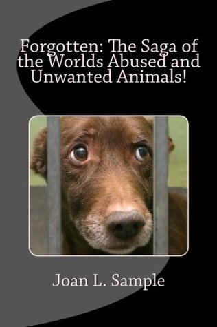 Forgotten: The Saga of the World's Abused and Unwanted Animals!