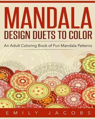 Mandala Design Duets to Color: An Adult Coloring Book of Fun Mandala Patterns
