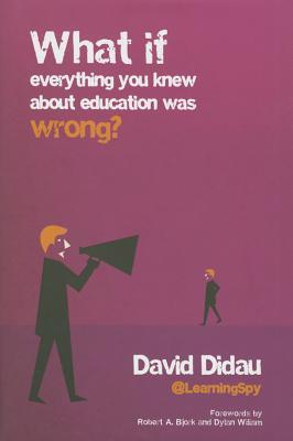 What If Everything You Knew about Education Was Wrong? by David Didau