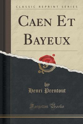 Caen Et Bayeux  by  Henri Prentout