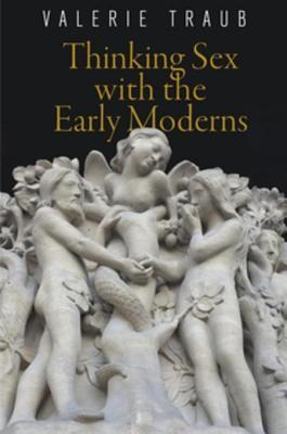 Thinking Sex with the Early Moderns