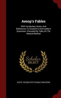 Aesop's Fables: With Vocabulary, Notes, and References to Goodwin's and Hadley's Grammars. Preceded by Talks on the Natural Method