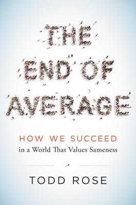The-End-of-Average-How-We-Succeed-in-a-World-That-Values-Sameness