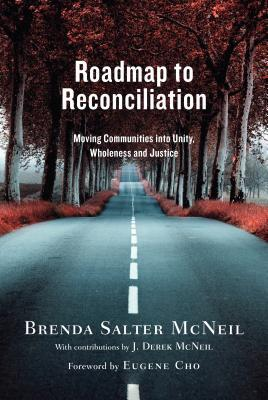 Roadmap to Reconciliation: Moving Communities Into Unity, Wholeness and Justice