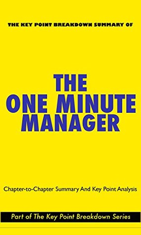The One Minute Manager Chapter To Chapter Summary And Key