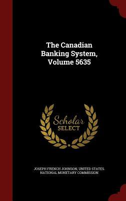 The Canadian Banking System, Volume 5635  by  Joseph French Johnson