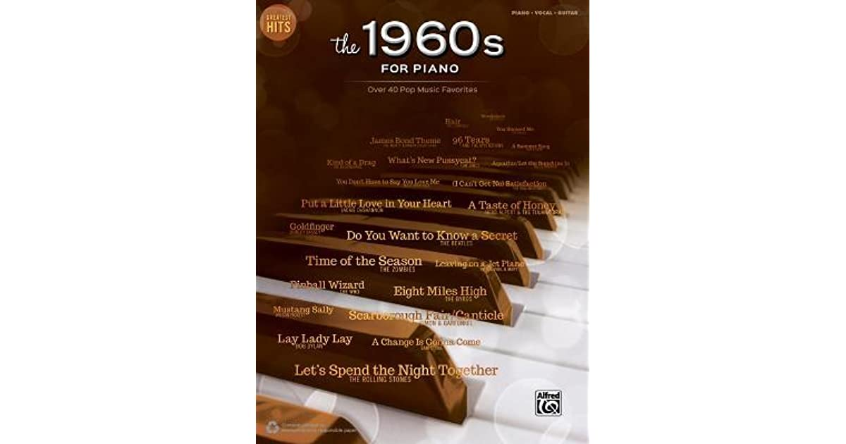 Greatest Hits -- The 1960s for Piano: Over 40 Pop Music