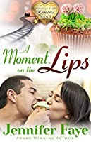 A Moment on the Lips: (A Whistle Stop Romance, book 3)