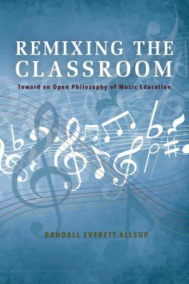 Remixing the Classroom: Toward an Open Philosophy of Music Education