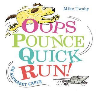Oops, Pounce, Quick, Run!: An Alphabet Caper