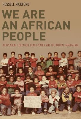 We Are an African People: Black Power and Independent Education from the 1960s to the Present