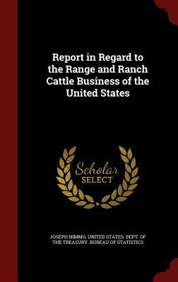 Report in Regard to the Range and Ranch Cattle Business of the United States