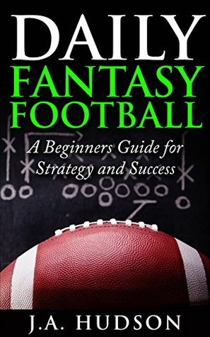 Daily Fantasy Football: A Beginner's Guide for Strategy and Success