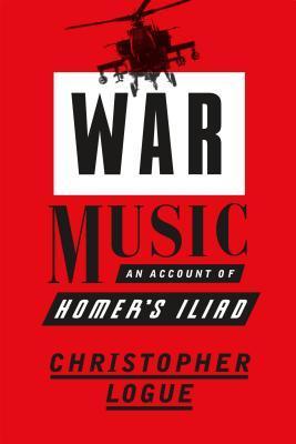 War Music: An Account of Homer's Iliad