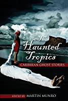 The Haunted Tropics: Caribbean Ghost Stories