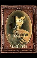 Things Half in Shadow