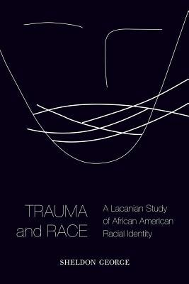 Trauma and Race A Lacanian Study of African American Racial Identity