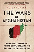 The Wars of Afghanistan: Messianic Terrorism, Tribal Conflicts, and the Failures of Great Powers