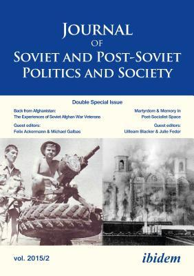 Journal of Soviet and Post-Soviet Politics and Society: 2015/2: Double Special Issue: Back from Afghanistan: The Experiences of Soviet Afghan War Veterans and Martyrdom and Memory in Post-Socialist Space