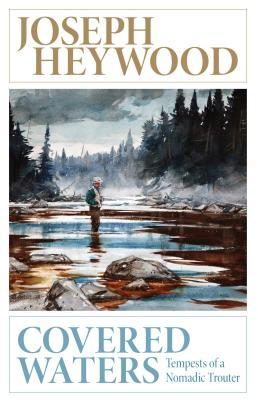 Covered Waters: Tempests of a Nomadic Trouter