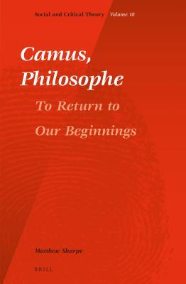 Camus, Philosophe To Return to Our Beginnings
