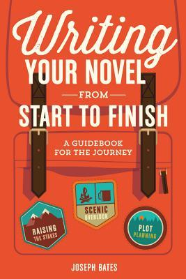 Writing Your Novel from Start to Finish A Guidebook for the Journey