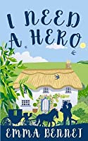 I Need a Hero: A Lovely Feel-Good Romance Novel