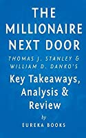 The Millionaire Next Door: By Thomas J. Stanley and William D. Danko Key Takea: The Surprising Secrets of America's Wealthy