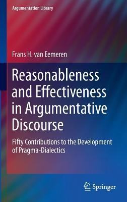 Reasonableness and Effectiveness in Argumentative Discourse Fifty Contributions to the Development of Pragma-Dialectics