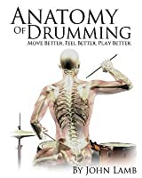 Anatomy of Drumming: Move Better, Feel Better, Play Better (Full Color)
