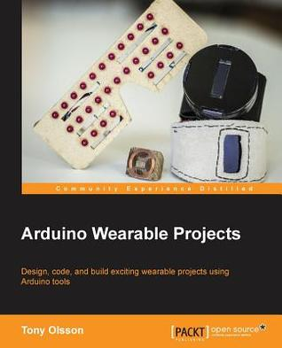 Arduino Wearable Projects by Tony Olsson